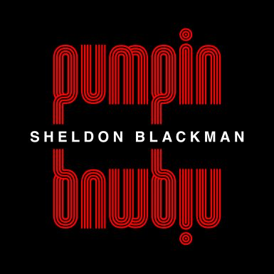 Sheldon Blackman: Pumpin